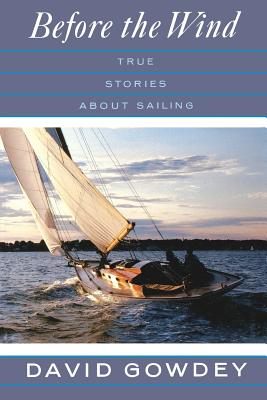 Before the Wind: True Stories about Sailing - Gowdey, David (Editor)