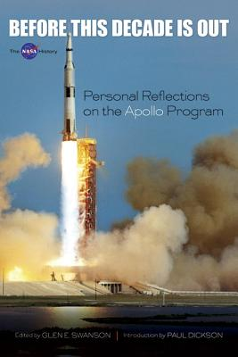 Before This Decade Is Out: Personal Reflections on the Apollo Program - Swanson, Glen E (Editor)