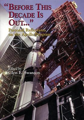 """""""Before This Decade Is Out ..."""": Personal Reflections on the Apollo Program - Swanson, Glen E (Editor), and Administration, National Aeronautics and"""
