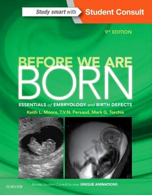 Before We Are Born: Essentials of Embryology and Birth Defects - Moore, Keith L, Dr., Msc, PhD, Fiac, Frsm, and Persaud, T V N, M.D., Ph.D., D.SC., and Torchia, Mark G, Msc, PhD