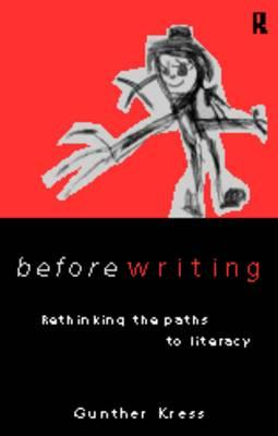 Before Writing: Rethinking the Paths to Literacy - Kress, Gunther