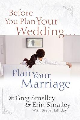 Before You Plan Your Wedding...Plan Your Marriage - Smalley, Greg, Dr., and Smalley, Erin, and Halliday, Steve