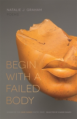 Begin with a Failed Body: Poems - Graham, Natalie J