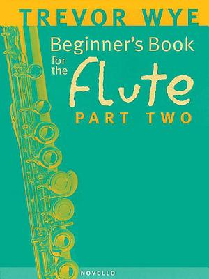 Beginner's Book for the Flute - Part Two - Wye, Trevor