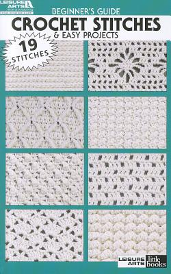Beginner's Guide Crochet Stitches & Easy Projects - Leisure Arts (Creator)