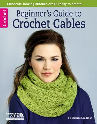 Beginner's Guide to Crochet Cables - Leapman, Melissa