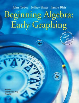 Beginning Algebra: Early Graphing - Tobey, John, and Blair, Jamie, and Slater, Jeffrey