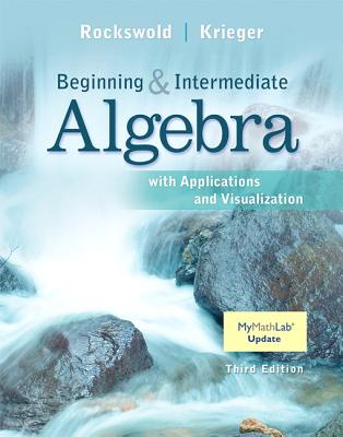Beginning and Intermediate Algebra with Applications & Visualization - Rockswold, Gary K., and Krieger, Terry A.