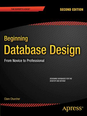 Beginning Database Design: From Novice to Professional - Churcher, Clare