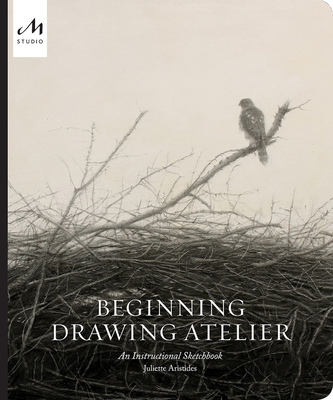 Beginning Drawing Atelier: An Instructional Sketchbook - Aristides, Juliette