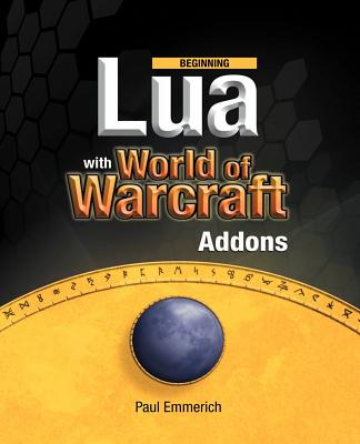 Beginning Lua with World of Warcraft Add-Ons - Emmerich, Paul