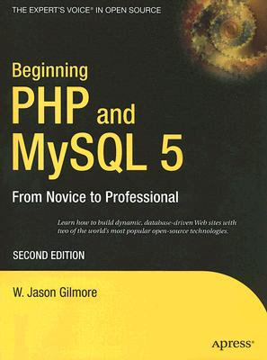 Beginning PHP and MySQL 5: From Novice to Professional - Gilmore, W Jason