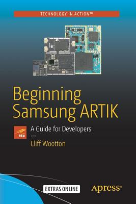 Beginning Samsung Artik: A Guide for Developers - Wootton, Cliff