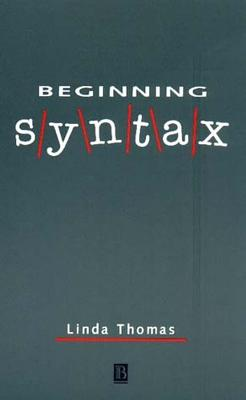 Beginning Syntax - Thomas, Linda, and Thomas, Frederic, and Thomas, Linda (Editor)