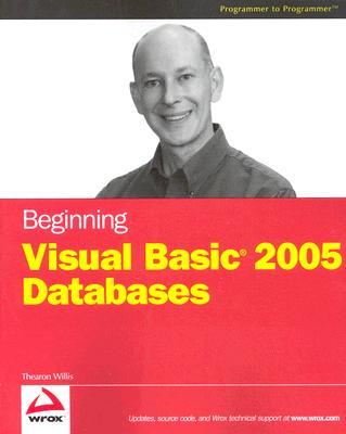 Beginning Visual Basic 2005 Databases - Willis, Thearon