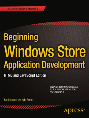 Beginning Windows Store Application Development: HTML and JavaScript Edition - Isaacs, Scott, MD, Facp