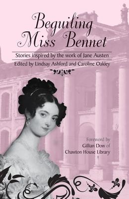 Beguiling Miss Bennet: Stories inspired by the work of Jane Austen - Ashford, Lindsay (Editor), and Oakley, Caroline (Editor)