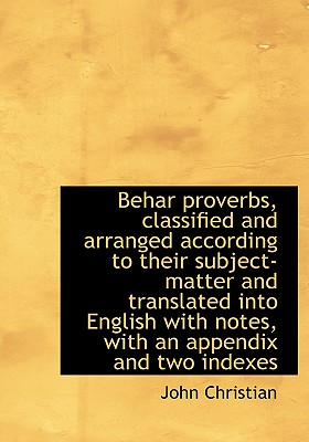 Behar Proverbs, Classified and Arranged According to Their Subject-Matter and Translated Into Englis - Christian, John