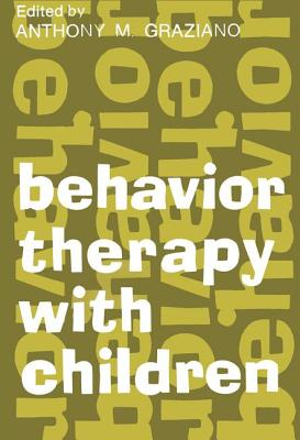 Behavior Therapy with Children - Graziano, Anthony M (Editor)