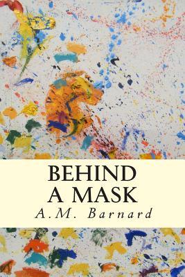 Behind a Mask - Barnard, A M