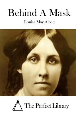 Behind a Mask - Alcott, Louisa May, and The Perfect Library (Editor)