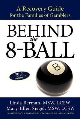 Behind the 8-Ball: A Recovery Guide for the Families of Gamblers: 2011 Edition - Berman M S W, Linda, and Siegel M S W, Mary-Ellen