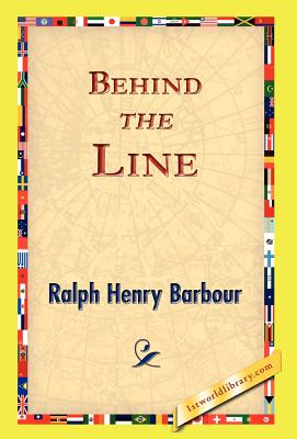 Behind the Line - Barbour, Ralph Henry, and 1st World Library (Editor), and 1stworld Library (Editor)