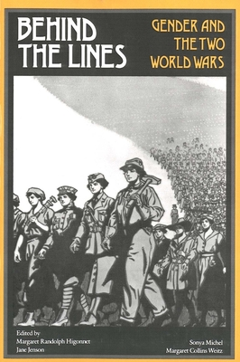 Behind the Lines: Gender and the Two World Wars - Higonnet, Margaret R
