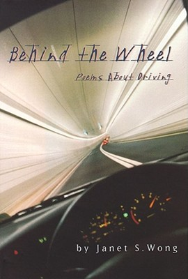 Behind the Wheel: Driving Poems - Wong, Janet S