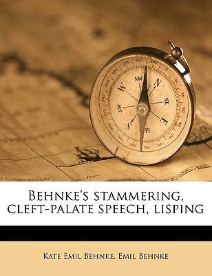 Behnke's Stammering, Cleft-Palate Speech, Lisping - Behnke, Kate Emil, and Behnke, Emil