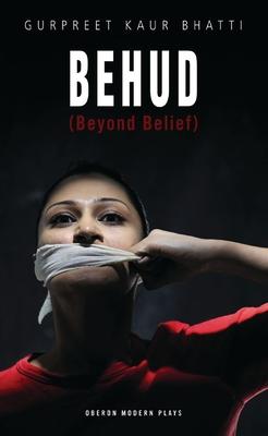 Behud (Beyond Belief) - Bhatti, Gurpreet Kaur