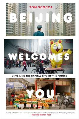 Beijing Welcomes You: Unveiling the Capital City of the Future - Scocca, Tom