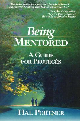 Being Mentored: A Guide for Proteges - Portner, Hal, Mr.