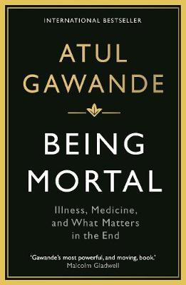Being Mortal: Illness, Medicine and What Matters in the End - Gawande, Atul