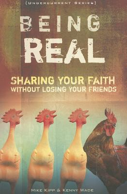Being Real: Sharing Your Faith Without Losing Your Friends - Kipp, Mike, and Wade, Kenny