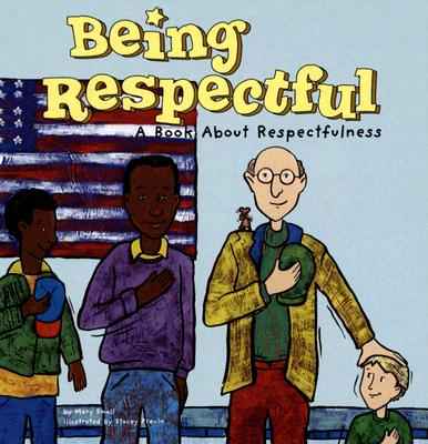 Being Respectful: A Book about Respectfulness - Small, Mary