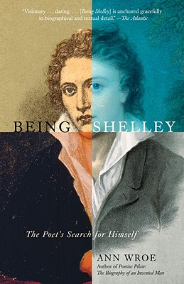Being Shelley: The Poet's Search for Himself - Wroe, Ann