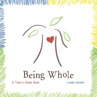 Being Whole: A Teen's Guide Book - Newlin, Linda