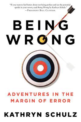 Being Wrong: Adventures in the Margin of Error - Schulz, Kathryn