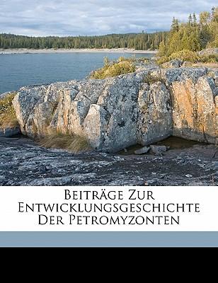 Beitrage Zur Entwicklungsgeschichte Der Petromyzonten - Scott, William B
