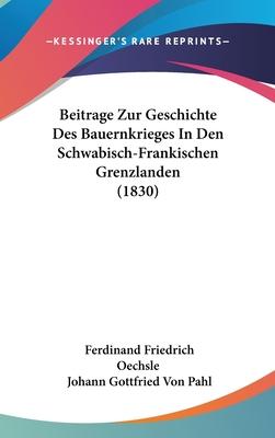 Beitrage Zur Geschichte Des Bauernkrieges in Den Schwabisch-Frankischen Grenzlanden ...... - Oechsle, Ferdinand Friedrich