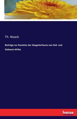 Beitrage Zur Kenntnis Der Saugetierfauna Von Sud- Und Sudwest-Afrika - Noack, Th
