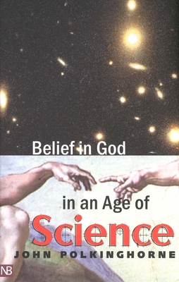 Belief in God in an Age of Science - Polkinghorne, John