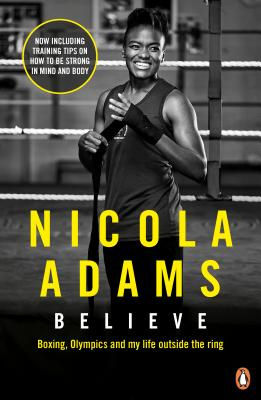 Believe: Boxing, Olympics and my life outside the ring - Adams, Nicola