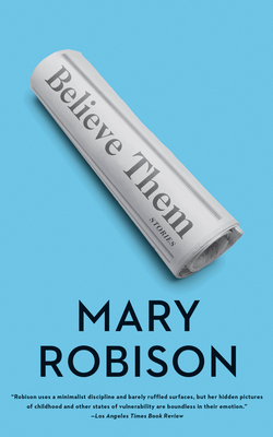 Believe Them: Stories - Robison, Mary