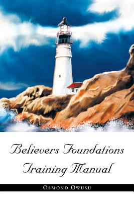 Believers Foundations Training Manual - Owusu, Osmond