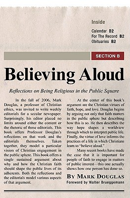 Believing Aloud: Reflections on Being Religious in the Public Square - Douglas, Mark, and Brueggemann, Walter (Foreword by)