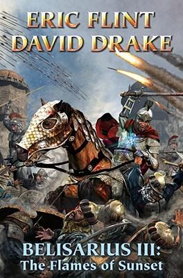 Belisarius III: The Flames of Sunset - Flint, Eric, and Drake, David, Dr.