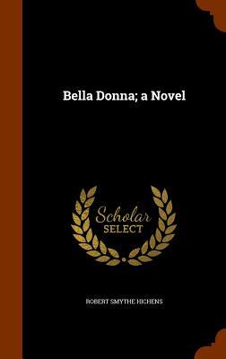 Bella Donna; A Novel - Hichens, Robert Smythe