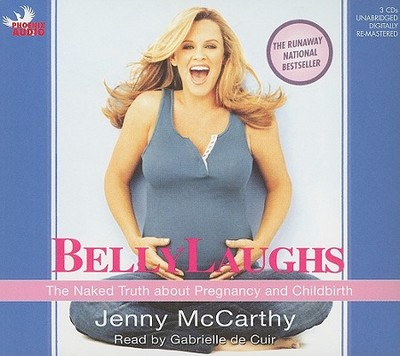 Belly Laughs: The Naked Truth about Pregnancy and Childbirth - McCarthy, Jenny, and De Cuir, Gabrielle (Read by)